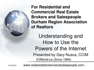 Understanding and  How to Use the  Powers of the Internet Presented by Gary Nusca, CCIM