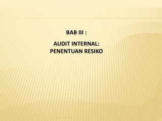 BAB I II  :  AUDIT INTERNAL:  PENENTUAN RESIKO
