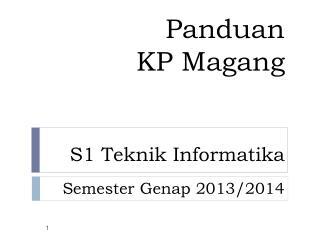 Panduan KP Magang S1 Teknik Informatika Semester  Genap  2013/2014