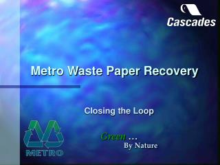 Metro Waste Paper Recovery Closing the Loop