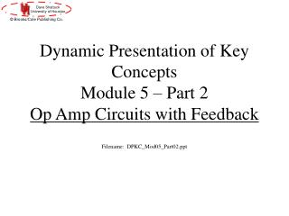 Dynamic Presentation of Key Concepts  Module 5 � Part 2 Op Amp Circuits with Feedback