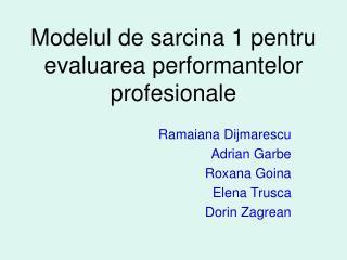 Modelul de sarcina 1 pentru evaluarea performantelor profesionale