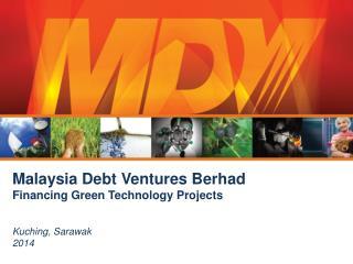 Malaysia Debt Ventures  Berhad Financing Green Technology Projects  Kuching, Sarawak  2014