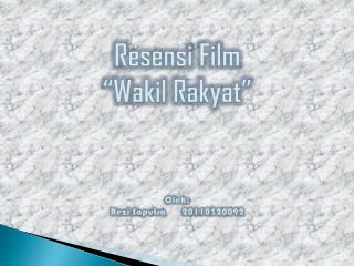 "Resensi Film  ""Wakil Rakyat"" Oleh: Rezi Saputra20110520092"