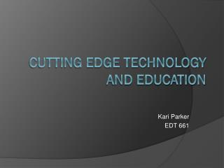 Cutting Edge Technology and Education
