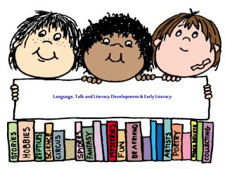 Language, Talk and Literacy Development & Early Literacy