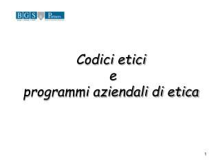 Codici etici  e  programmi aziendali di etica