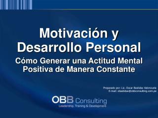 Motivación y Desarrollo Personal Cómo Generar una Actitud Mental Positiva de Manera Constante