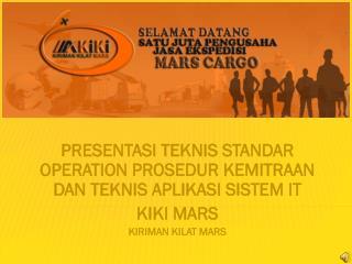PRESENTASI TEKNIS STANDAR OPERATION PROSEDUR KEMITRAAN  DAN TEKNIS APLIKASI SISTEM IT  KIKI MARS