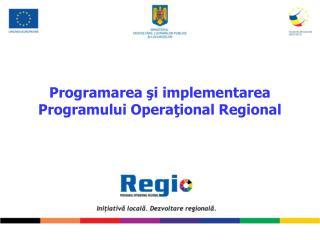 Programarea şi implementarea Programului Operaţional Regional