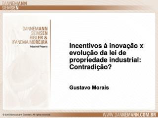 Incentivos à inovação x evolução da lei de propriedade industrial: Contradição?  Gustavo Morais