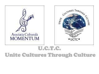 U.C.T.C.   Unite Cultures Through Culture