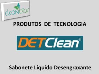 PRODUTOS  DE  TECNOLOGIA    Sabonete Líquido Desengraxante
