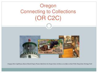 Oregon  Connecting to Collections  (OR C2C)