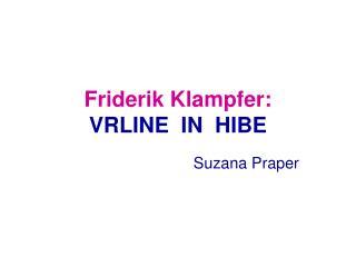 Friderik Klampfer: VRLINE  IN  HIBE