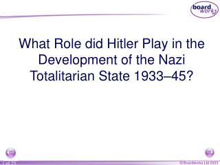 What Role did Hitler Play in the Development of the Nazi Totalitarian State 1933 – 45?