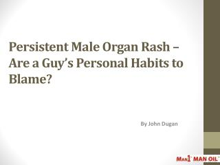Persistent Male Organ Rash – Are a Guy's Personal Habits