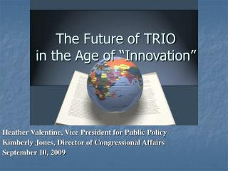 The Future of TRIO  in the Age of �Innovation�