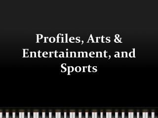 Profiles, Arts & Entertainment, and Sports