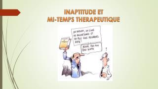 INAPTITUDE ET  MI-TEMPS THERAPEUTIQUE
