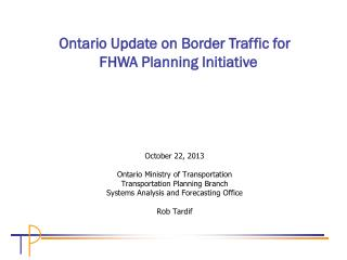 October 22, 2013 Ontario Ministry of Transportation Transportation Planning Branch
