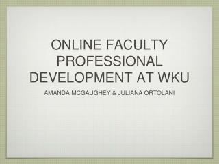 ONLINE FACULTY PROFESSIONAL DEVELOPMENT AT WKU