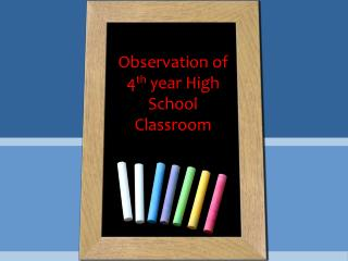 Observation of 4 th  year High School Classroom