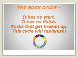 The  rock cycle  is the process by which one rock type changes into another.