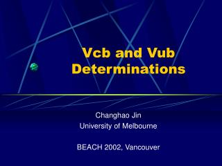 Vcb and Vub Determinations