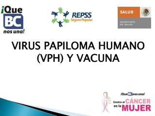 VIRUS PAPILOMA HUMANO (VPH) Y VACUNA