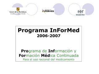 Programa InForMed  2006-2007   Programa de Informaci n y Formaci n M dica Continuada Para el uso racional del medicament