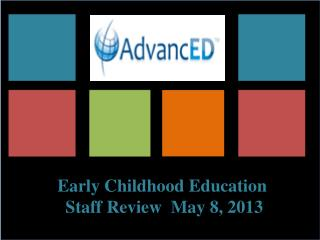 Early  Childhood Education  Staff Review  May 8, 2013