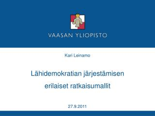 Kari Leinamo Lähidemokratian järjestämisen  erilaiset ratkaisumallit  27.9.2011