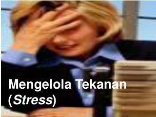 Mengelola Tekanan ( Stress )