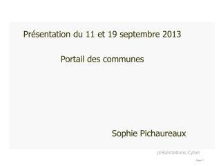 Présentation du 11 et 19 septembre 2013 Portail des communes Sophie Pichaureaux
