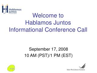 Welcome to  Hablamos Juntos Informational Conference Call