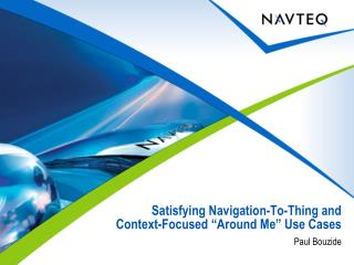 """Satisfying Navigation-To-Thing and  Context-Focused  """" Around Me """"  Use Cases"""