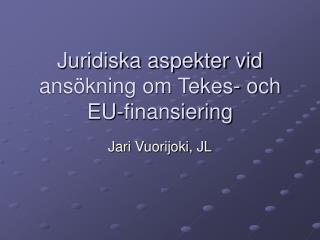 Juridiska aspekter vid ansökning om Tekes- och EU-finansiering
