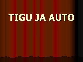 TIGU JA AUTO