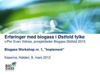 Erfaringer med biogass i Østfold fylke v/Per Even Vidnes, prosjektleder Biogass Østfold 2015