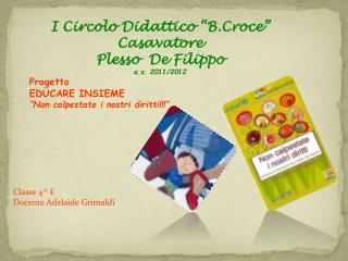 """I Circolo Didattico """" B.Croce """"  Casavatore Plesso  De Filippo a.s.  2011/2012 Progetto"""