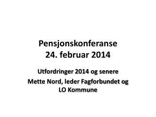 Pensjonskonferanse  24. februar 2014