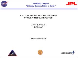 CRITICAL EVENTS READINESS REVIEW COMET P/WILD 2 ENCOUNTER Aimee L. Whalen EPO Lead