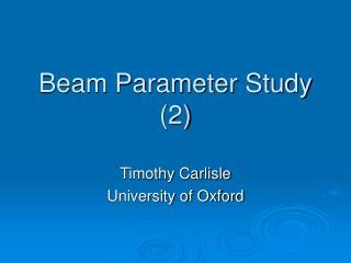 Beam Parameter Study (2)