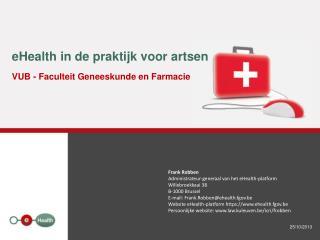 eHealth in de praktijk voor artsen  VUB - Faculteit Geneeskunde en Farmacie