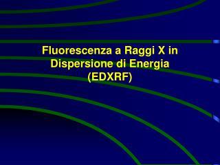 Fluorescenza  a  Raggi X  i n Dispersione  d i Energia  (EDXRF)