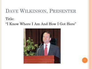 Dave Wilkinson, Presenter