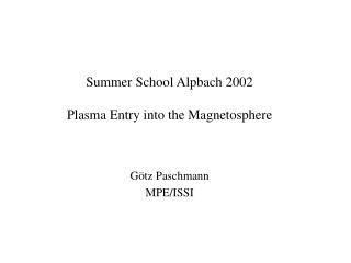 Summer School Alpbach 2002 Plasma Entry into the Magnetosphere