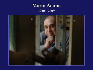 Mario  Acuna 1940 - 2009