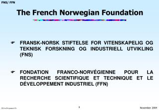   FRANSK-NORSK STIFTELSE FOR VITENSKAPELIG OG TEKNISK FORSKNING OG INDUSTRIELL UTVIKLING (FNS)